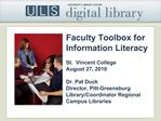 Faculty Toolbox for Information Literacy  St.  Vincent College August 27, 2010  Dr. Pat Duck  Director, Pitt-Greensburg