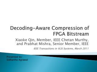 Decoding-Aware Compression of FPGA  Bitstream