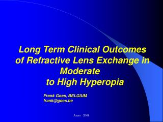 Long Term Clinical Outcomes of Refractive Lens Exchange in Moderate      to High Hyperopia
