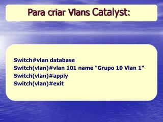 Para criar Vlans  Catalyst :