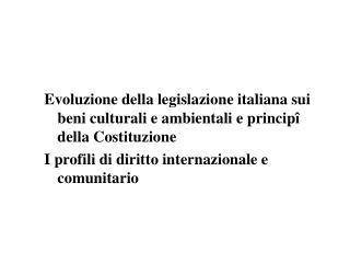 Evoluzione della legislazione italiana sui beni culturali e ambientali e princip  della Costituzione   I profili di diri
