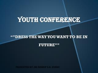 "YOUTH CONFERENCE """"DRESS THE WAY YOU WANT TO BE IN FUTURE"""""