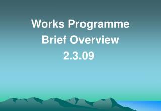 Works Programme Brief Overview 2.3.09