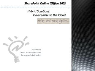 SharePoint Online (Office 365) Hybrid Solutions:		 		On-premise to the Cloud