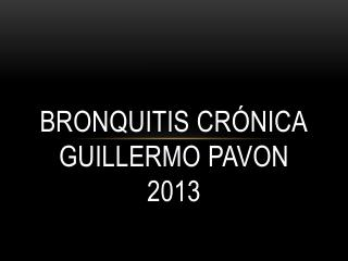 Bronquitis Crónica guillermo pavon 2013