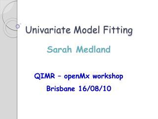 Univariate  Model Fitting