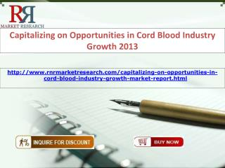 Capitalizing on Opportunities in Cord Blood Industry Growth 2013