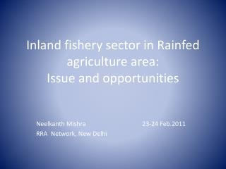 Inland fishery sector in Rainfed agriculture area:  Issue and opportunities