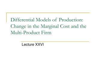 Differential Models of Production: Change in the Marginal Cost and the Multi-Product Firm