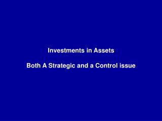 Investments in Assets Both A Strategic and a Control issue