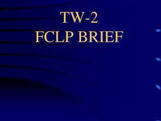 TW-2 FCLP BRIEF