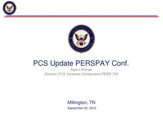 PCS Update PERSPAY Conf. Aaron Klimek Director PCS Variance Component PERS 705