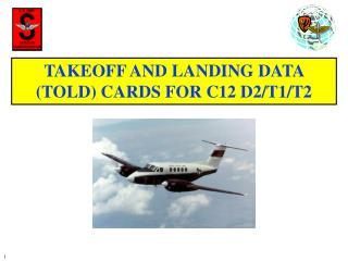 TAKEOFF AND LANDING DATA (TOLD) CARDS FOR C12 D2/T1/T2
