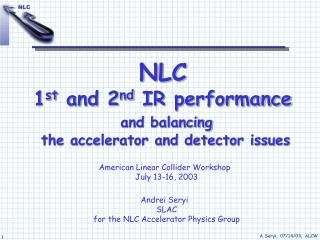 NLC 1 st  and 2 nd  IR performance and balancing  the accelerator and detector issues