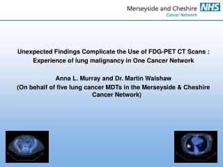 Unexpected Findings Complicate the Use of FDG-PET CT Scans :