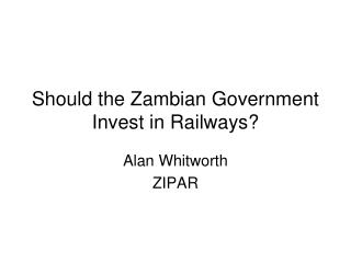 Should the Zambian Government  Invest in Railways?