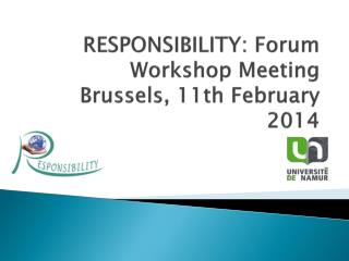 RESPONSIBILITY: Forum Workshop Meeting Brussels, 11th  February  2014