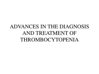 ADVANCES IN THE DIAGNOSIS AND TREATMENT OF THROMBOCYTOPENIA