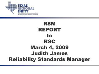 RSM REPORT to RSC March 4, 2009 Judith James Reliability Standards Manager