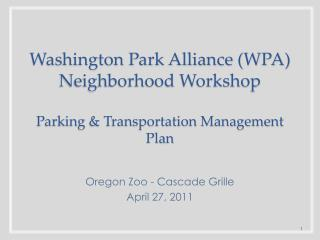 Washington Park Alliance (WPA) Neighborhood Workshop Parking & Transportation Management Plan