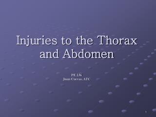 Injuries to the Thorax and Abdomen PE 236 Juan Cuevas, ATC