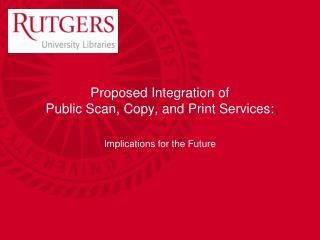 Proposed Integration of  Public Scan, Copy, and Print Services: