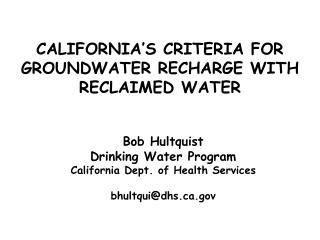 CALIFORNIA�S CRITERIA FOR GROUNDWATER RECHARGE WITH RECLAIMED WATER