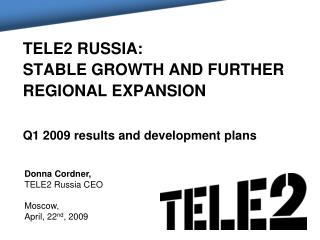 TELE2 RUSSIA: stable growth and further regional expansion Q1 2009 results and development plans