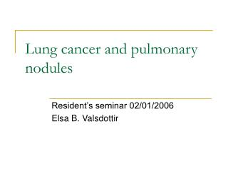 Lung cancer and pulmonary nodules