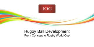 Rugby Ball Development From Concept to Rugby World Cup