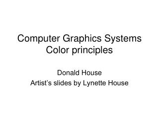 Computer Graphics Systems Color principles