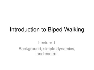 Introduction to Biped Walking