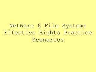 NetWare 6 File System: Effective Rights Practice Scenarios