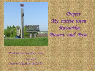 Project My  native town    Ruzaevka. Present  and  Past.