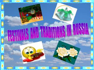 FESTIVALS  AND  TRADITIONS  IN  RUSSIA