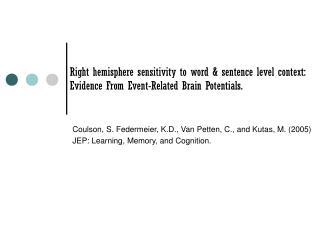 Coulson, S. Federmeier, K.D., Van Petten, C., and Kutas, M. (2005)