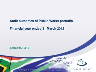 Audit outcomes of Public Works portfolio Financial year ended 31 March 2012 September  2012
