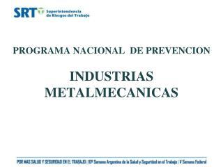 PROGRAMA NACIONAL  DE PREVENCION INDUSTRIAS METALMECANICAS