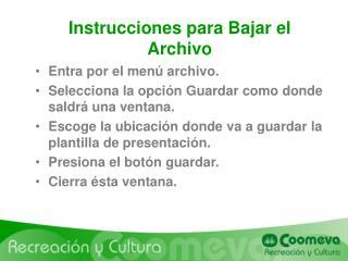 Instrucciones para Bajar el Archivo