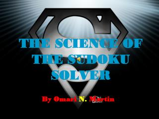 THE SCIENCE OF THE SUDOKU SOLVER