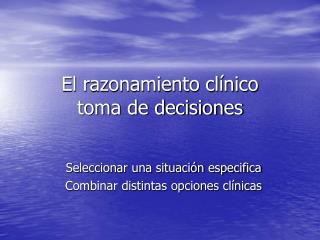 El razonamiento clínico toma de decisiones