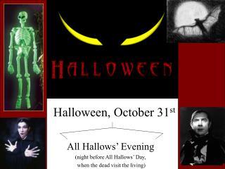Halloween, October 31 st