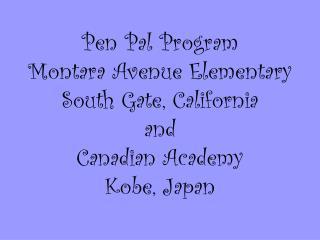 Pen Pal Program Montara Avenue Elementary South Gate, California and  Canadian Academy Kobe, Japan