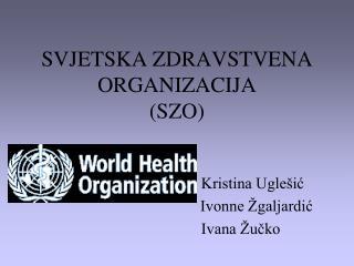 SVJETSKA ZDRAVSTVENA ORGANIZACIJA (SZO)