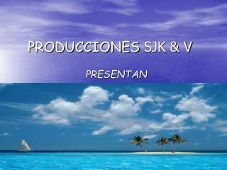 PRODUCCIONES  SJK & V