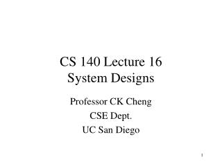 CS 140 Lecture 16 System Designs