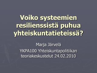 Voiko systeemien resilienssist  puhua yhteiskuntatieteiss