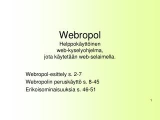 Webropol Helppok ytt inen  web-kyselyohjelma, jota k ytet  n web-selaimella.