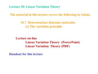 Lecture 30: Linear Variation Theory  The material in this lecture covers the following in Atkins.