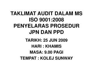 TAKLIMAT AUDIT DALAM MS ISO 9001:2008 PENYELARAS PROSEDUR JPN DAN PPD